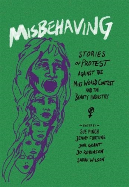 Cover for: Misbehaving : Stories of protest against the Miss World contest and the beauty industry