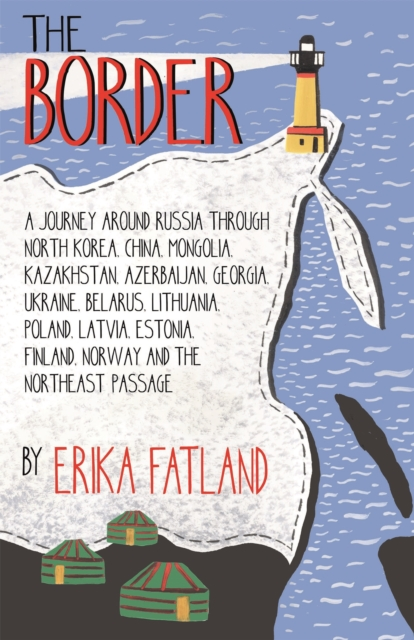 Image for The Border - A Journey Around Russia
