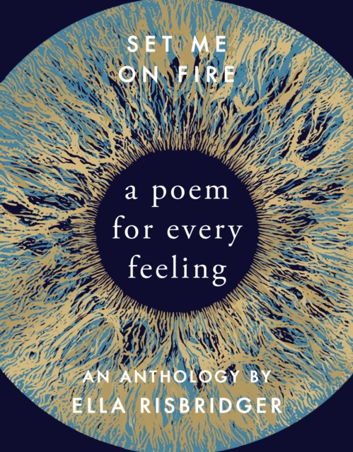Cover for: Set Me On Fire : A Poem For Every Feeling