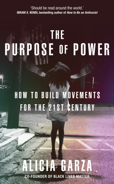 Image for The Purpose of Power : How to Build Movements for the 21st Century