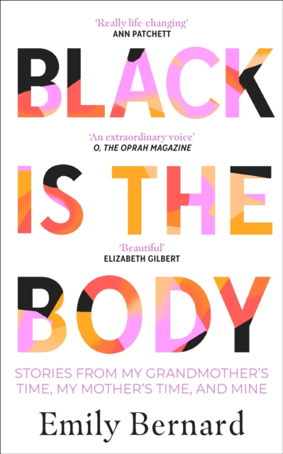 Cover for: Black is the Body : Stories From My Grandmother's Time, My Mother's Time, and Mine