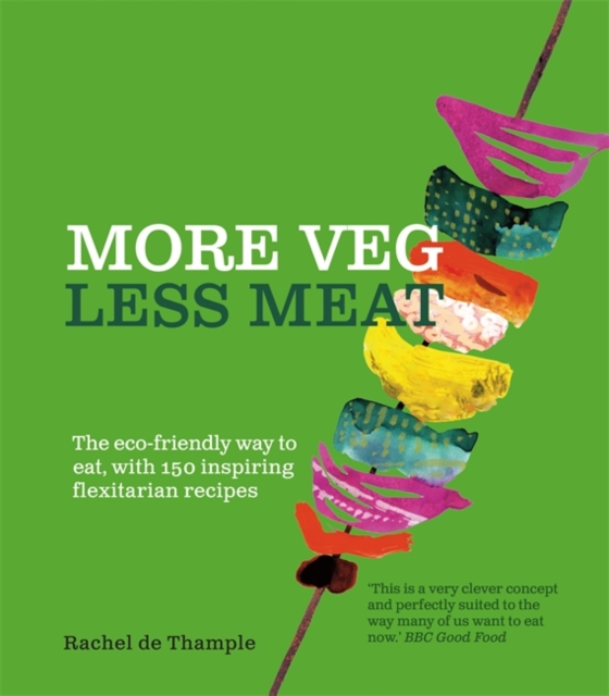 Image for More Veg, Less Meat : The eco-friendly way to eat, with 150 inspiring flexitarian recipes