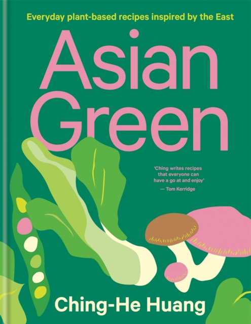 Cover for: Asian Green : Everyday plant-based recipes inspired by the East