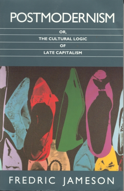 Cover for: Postmodernism : Or, the Cultural Logic of Late Capitalism