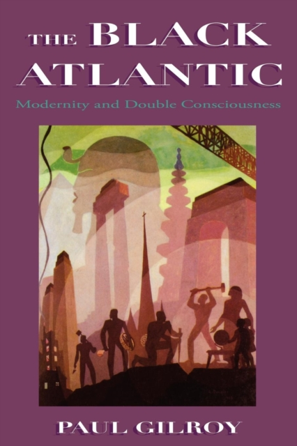 Cover for: The Black Atlantic : Modernity and Double Consciousness