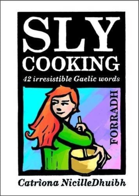 Cover for: Sly Cooking - Forradh : 42 Irresistible Gaelic Words