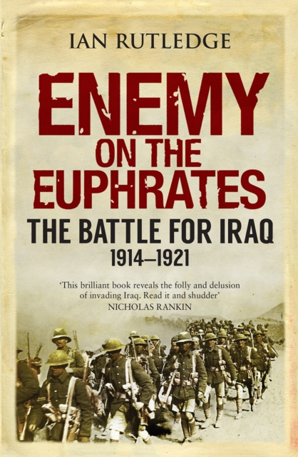 Cover for: Enemy on the Euphrates : The Battle for Iraq, 1914-1921