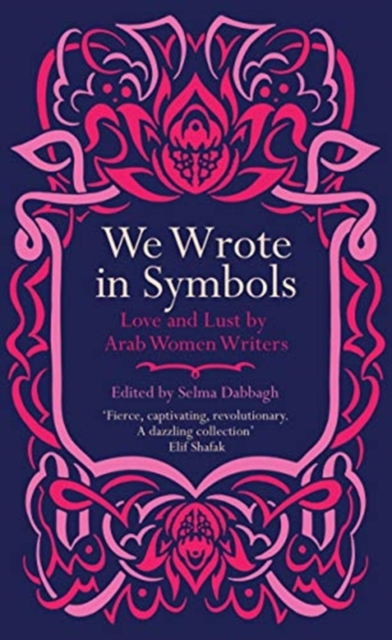 Image for We Wrote in Symbols : Love and Lust by Arab Women Writers