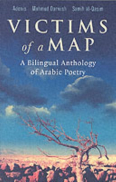 Image for Victims of a Map : A Bilingual Anthology of Arabic Poetry