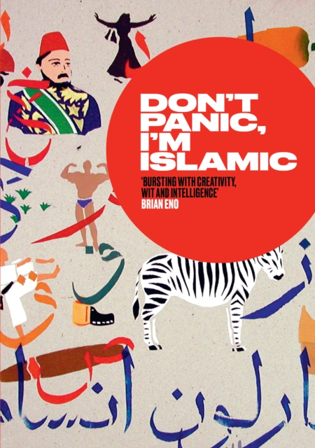 Image for Don't Panic, I'm Islamic : How to Stop Worrying and Learn to Love the Alien Next Door