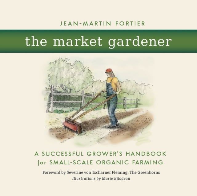 Cover for: The Market Gardener : A Successful Grower's Handbook for Small-scale Organic Farming