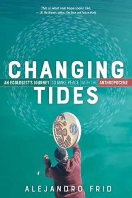 Cover for: Changing Tides : An Ecologist's Journey to Make Peace with the Anthropocene
