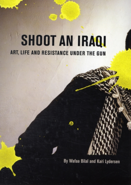Cover for: Shoot an Iraqi : Art, Life and Resistance Under the Gun