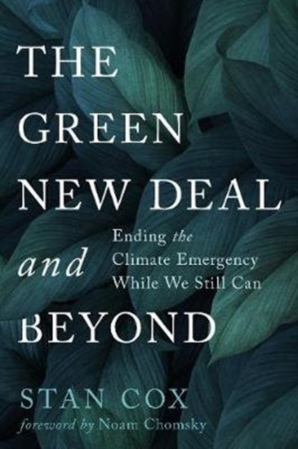 Cover for: The Green New Deal and Beyond : Ending the Climate Emergency While We Still Can