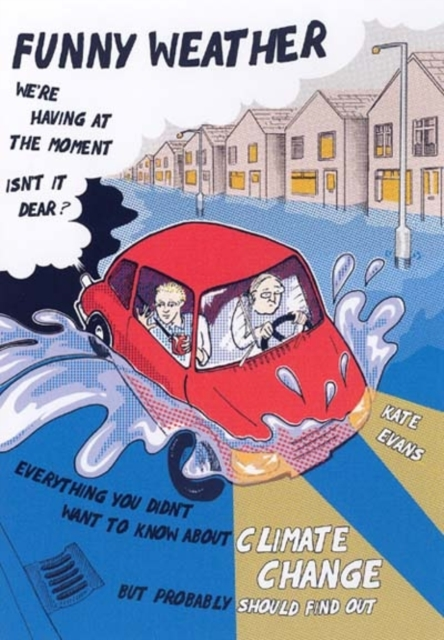 Image for Funny Weather : Everything You Didn't Want to Know About Climate Change But Probably Should Find Out...