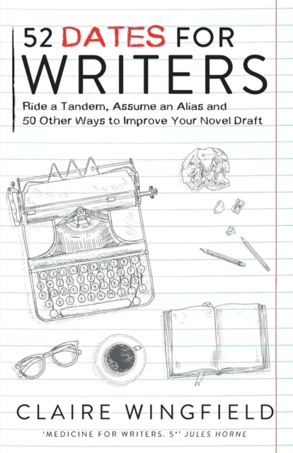 Cover for: 52 Dates for Writers : Ride a Tandem, Assume an Alias & 50 Other Ways To Improve Your Novel Draft