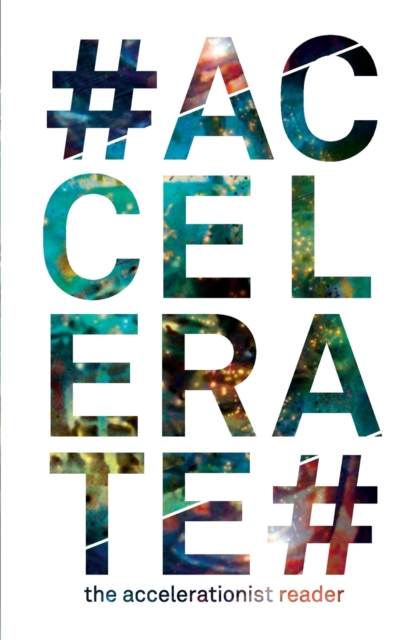 Image for #Accelerate : The Accelerationist Reader