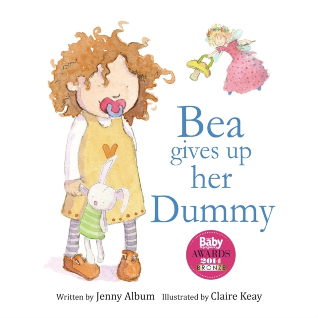 Cover for: Bea Gives Up Her Dummy : A Book to Help Children Stop Using Dummies