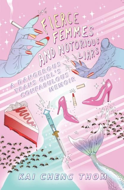 Image for Fierce Femmes And Notorious Liars : A Dangerous Trans Girl's Confabulous Memoir