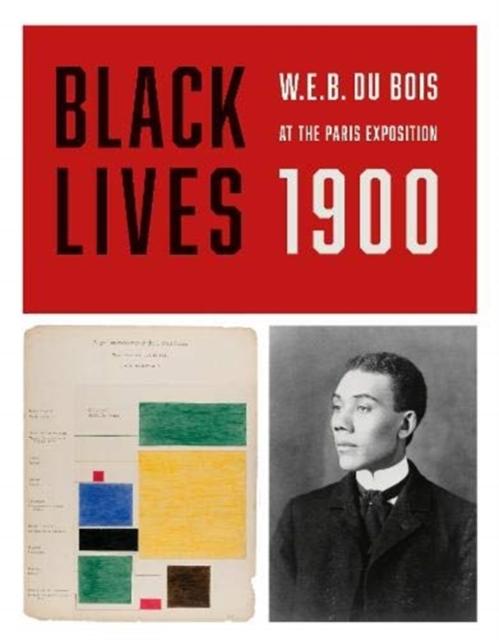 Cover for: BLACK LIVES 1900 : W. E. B. Du Bois at the Paris Exposition