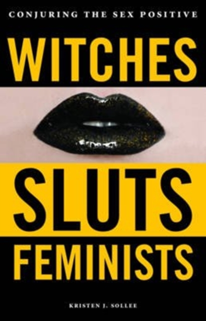 Image for Witches, Sluts, Feminists : Conjuring the Sex Positive