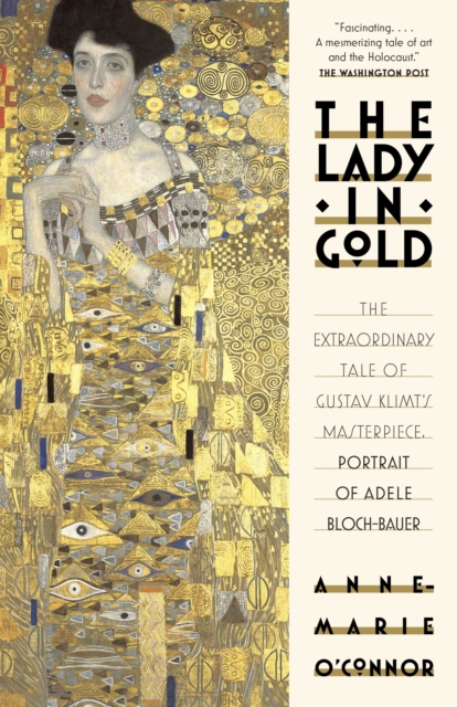 The Lady in Gold: The Extraordinary Tale of Gustav Klimt's Masterpiece, Portrai.