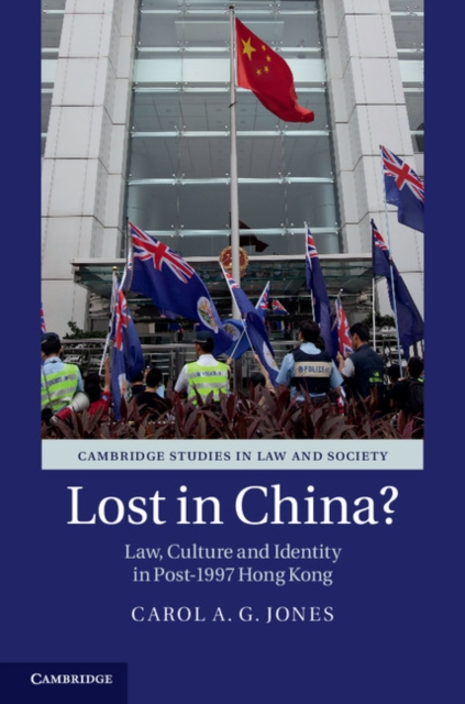 Lost in China?: Law, Culture and Identity in Post-1997 Hong Kong (Cambridge Stu.