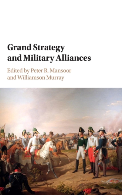 Grand Strategy and Military Alliances (Hardcover), Murray, Willia. 9781107136021