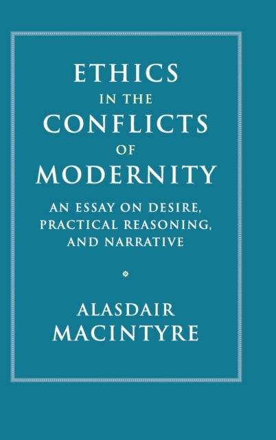 Ethics In The Conflicts Of Modernity, MacIntyre, Alasdair, 9781107176454