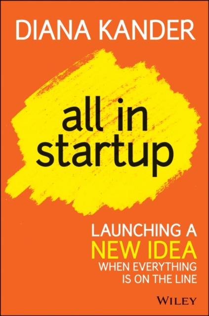 All In Startup: Launching a New Idea When Everything Is on the Li. 9781118857663