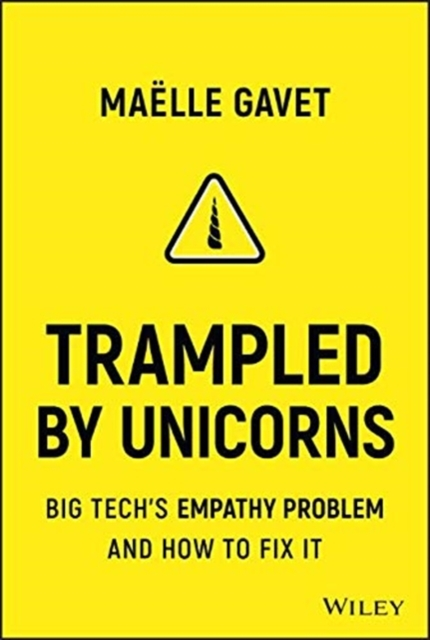 Cover for: Trampled by Unicorns : Big Tech's Empathy Problem and How to Fix It