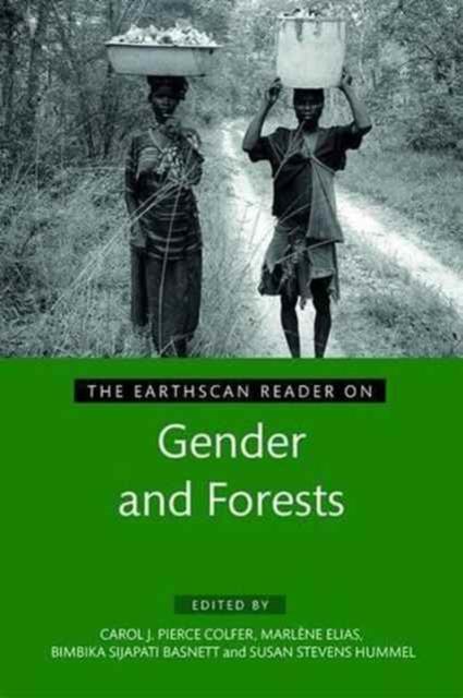 Earthscan Reader On Gender & Forests, Colfer, Carol J. Pierce, Elias, Marlene, .