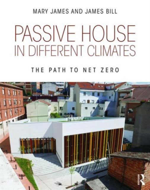 Passive House in Different Climates: The Path to Net Zero (Paperb. 9781138904057