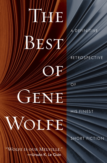 Cover for: The Best of Gene Wolfe : A Definitive Retrospective of His Finest Short Fiction