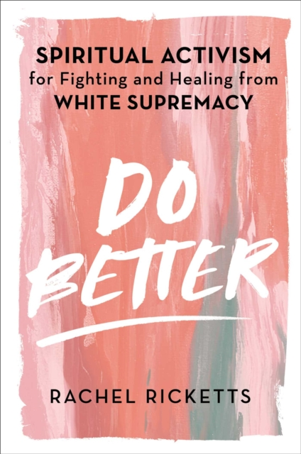 Image for Do Better : Spiritual Activism for Fighting and Healing from White Supremacy