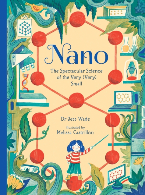 Image for Nano: The Spectacular Science of the Very (Very) Small