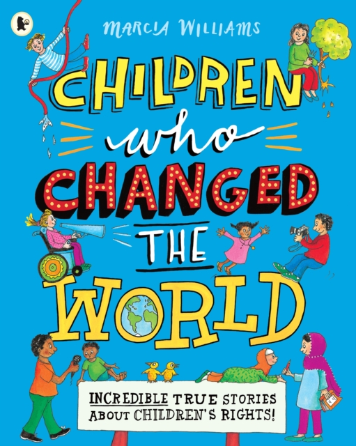 Cover for: Children Who Changed the World: Incredible True Stories About Children's Rights!
