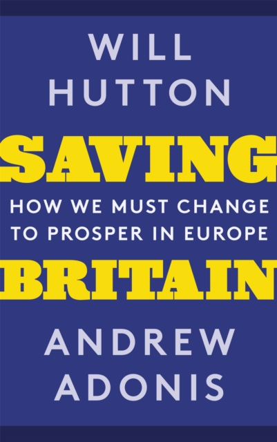 Cover for: Saving Britain : How We Must Change to Prosper in Europe