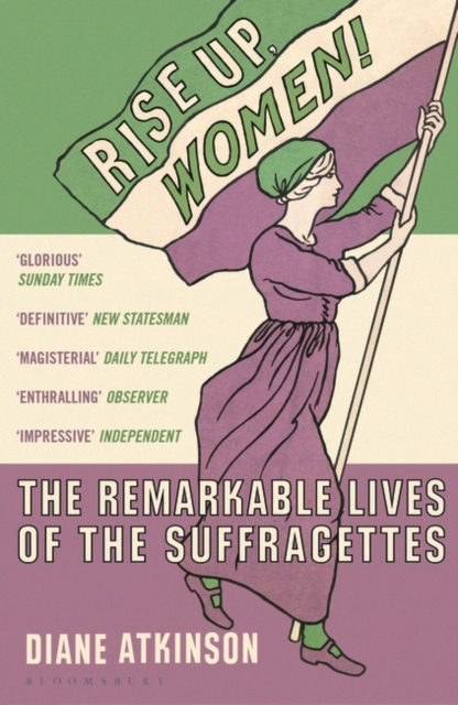 Cover for: Rise Up Women! : The Remarkable Lives of the Suffragettes