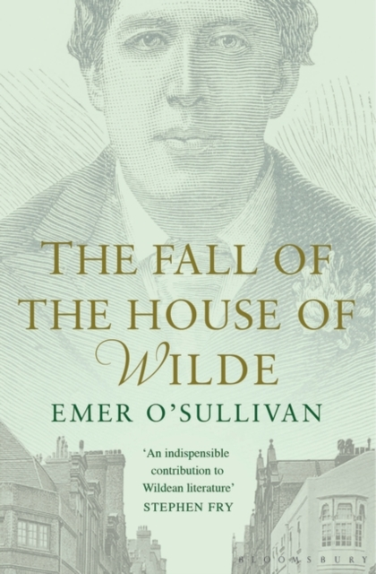 Cover for: The Fall of the House of Wilde : Oscar Wilde and His Family