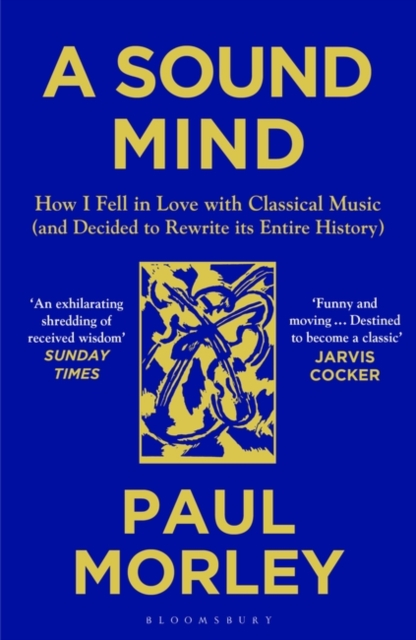 Image for A Sound Mind : How I Fell in Love with Classical Music (and Decided to Rewrite its Entire History)