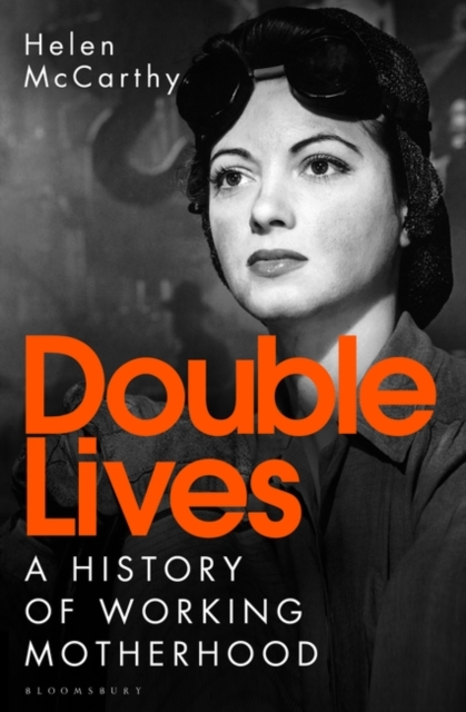 Cover for: Double Lives : A History of Working Motherhood