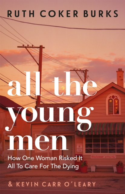 Image for All the Young Men : How One Woman Risked It All To Care For The Dying