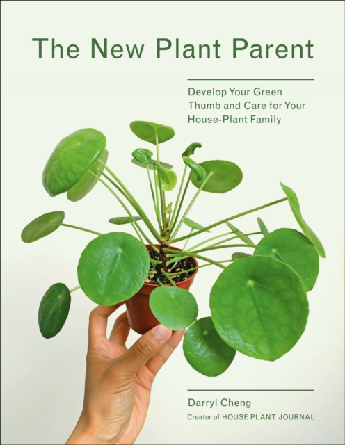 Cover for: The New Plant Parent : Develop Your Green Thumb and Care for Your House-Plant Family