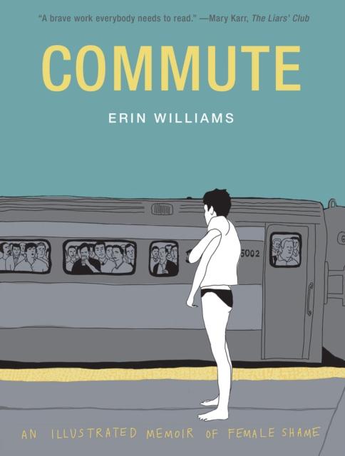 Image for Commute: An Illustrated Memoir of Female Shame