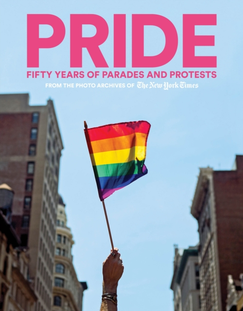 Cover for: PRIDE : Fifty Years of Parades and Protests from the Photo Archives of the New York Times
