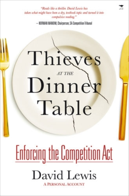 Thieves at the Dinner Table: Enforcing the Competition Act: A Personal Account .