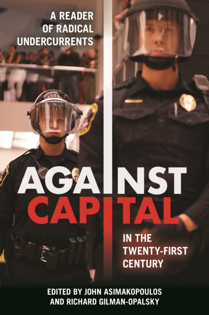 Cover for: Against Capital in the Twenty-First Century : A Reader of Radical Undercurrents