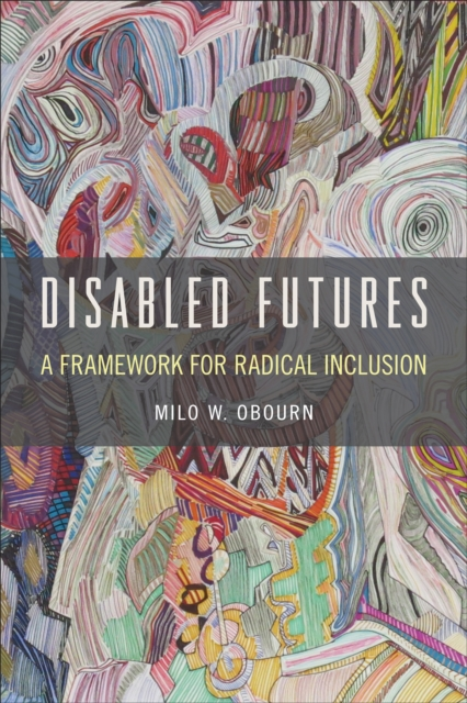 Image for Disabled Futures : A Framework for Radical Inclusion