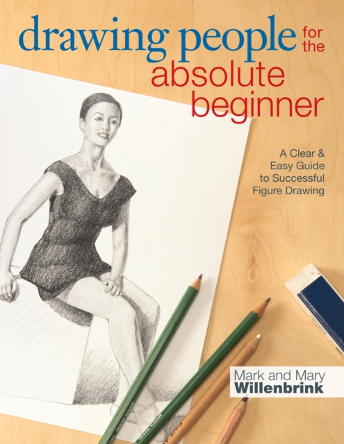 Drawing People for the Absolute Beginner: A Clear & Easy Guide to Successful Fi.